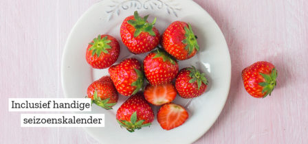 Zomer groente en fruit kalender + 10 seizoensrecepten
